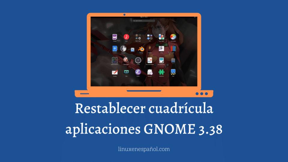 Cómo restablecer la cuadrícula de aplicaciones en GNOME 3.38